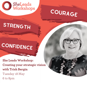 """Image shows event flyer with event details: """"She Leads Workshop: Creating your strategic vision with Trish Bergin""""on Tuesday 18 May from 6 to 8pm."""